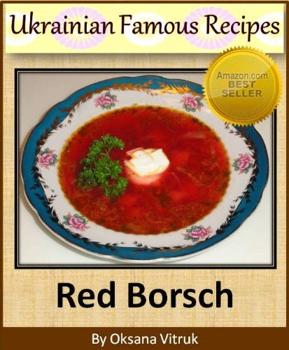 Red Borsch (Red Soup) - Step-by-step Picture Cookbook How To Make Red Borsch (Ukrainian Famous Recipes 2) by Oksana Vitruk
