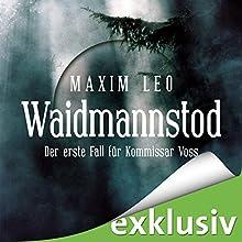 Waidmannstod (Kommissar Voss 1) (       ungekürzt) von Maxim Leo Gesprochen von: Jürgen Holdorf