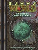 Gamma World: Mutants and Machines (Gamma World d20 3.5 Roleplaying)