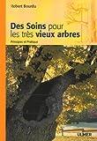 echange, troc Robert Bourdu - Des Soins pour les Très Vieux Arbres : Principes et Pratique