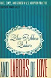 img - for Blue-Ribbon Babies and Labors of Love: Race, Class, and Gender in U.S. Adoption Practice (Louann Atkins Temple Women & Culture) by Gailey Christine Ward (2010-02-01) Hardcover book / textbook / text book