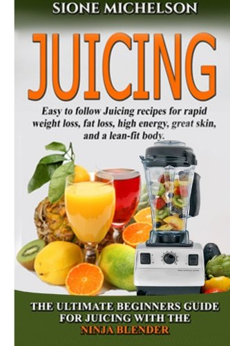 Juicing: The Ultimate Beginners Guide For Juicing With The Ninja Blender & Nutribullet (Over 60 Recipes !!!!New!!!) (Juicing, Juicing for Weight Loss, ... Weight Loss, Women's Health Diet) (Volume 1) (Nutribullet Juicing Recipe Book compare prices)