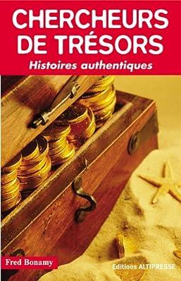 Chercheurs de trésors : Histoires authentiques de Fred Bonamy