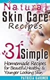 Natural Skin Care Recipes Handbook: 31 Simple Homemade Face Mask Recipes for Beautiful, Healthy & Younger Looking Skin Using Only Natural Ingredients.