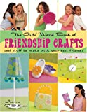 The Girls World Book of Friendship Crafts: Cool Stuff to Make with Your Best Friends
