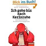 Ich gehe bis nach Karlsruhe: Eine Geschichte des Bundesverfassungsger... - Ein SPIEGEL-Buch