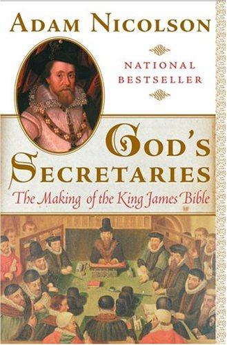 God's Secretaries: The Making of the King James Bible, ADAM NICOLSON