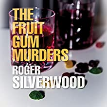 The Fruit Gum Murders (       UNABRIDGED) by Roger Silverwood Narrated by Gordon Griffin