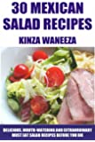 TOP 30 Mexican Salad Recipes: Delicious, Mouth-Watering And Extraordinary Must Eat Salad Recipes Before You Die (English Edition)