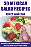 TOP 30 Mexican Salad Recipes: Delicious, Mouth-Watering And Extraordinary Must Eat Salad Recipes Before You Die