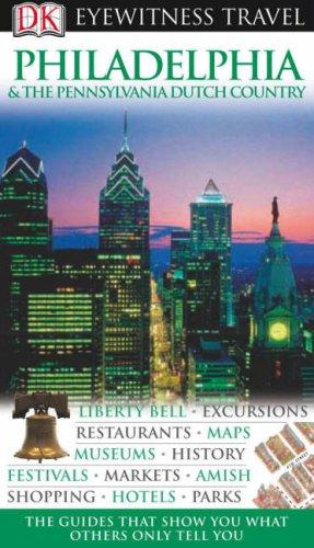 Philadelphia and the Pennsylvania Dutch Country Eyewitness Travel Guide (Eyewitness Travel Guides)