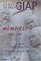 Mémoires 1946-1954 : Tome 3 : Diên Biên Phu, le rendez-vous de l'histoire