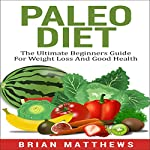 Paleo Diet: The Ultimate Paleo Guide with Proven Recipes and Meal Plans That Will Help You Lose Weight in 30 Days or Less | Brian Matthews