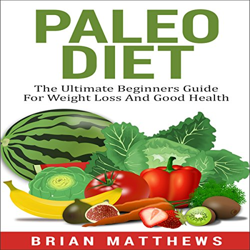 Paleo Diet: The Ultimate Paleo Guide with Proven Recipes and Meal Plans That Will Help You Lose Weight in 30 Days or Less by Brian Matthews