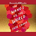 The Wangs vs. the World Audiobook by Jade Chang Narrated by Nancy Wu