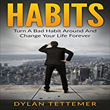 Habits: Turn a Bad Habit Around and Change Your Life Forever Audiobook by Dylan Tettemer Narrated by John Alan Martinson Jr.