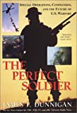 The Perfect Soldier: Special Operations, Commandos, and the Future of Us Warfare (0806524154) by Dunnigan, James F.