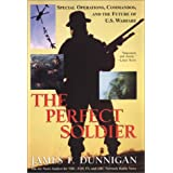 The Perfect Soldier: Special Operations, Commandos, and the Future of Us Warfare ~ James F. Dunnigan