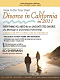 How to Do Your Own Divorce in California in 2011: Everything You Need for an Uncontested Divorce of a Marriage or a Domestic Partnership