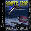 Bumper Crop (       UNABRIDGED) by Joe R. Lansdale Narrated by Wyntner Woody