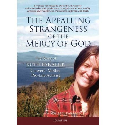 [(The Appalling Strangeness of the Mercy of God: The Story of Ruth Pakaluk)] [Author: Michael Pakaluk] published on (May, 2011) PDF