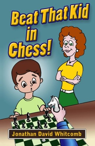 Book: Beat That Kid in Chess - For the early beginner to win games by Jonathan David Whitcomb