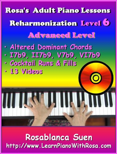 Rosa's Adult Piano Course With VIDEOS: Piano Reharmonization Method ONE Level 6: Advanced. Learn Altered Dominant Chord Substitutions. I7b9, II7b9, V7b9, ... (The Best Seller Home Study Piano Course)
