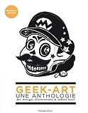 Geek-art, une anthologie : Art, design, illustrations & sabres-laser