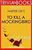 To Kill a Mockingbird: A Novel By Harper Lee (Trivia-On-Books) (English Edition)
