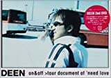 DEEN on&off~tour document of 'need love~ [DVD]