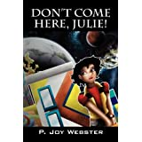 Don't Come Here, Julieby P. Joy Webster