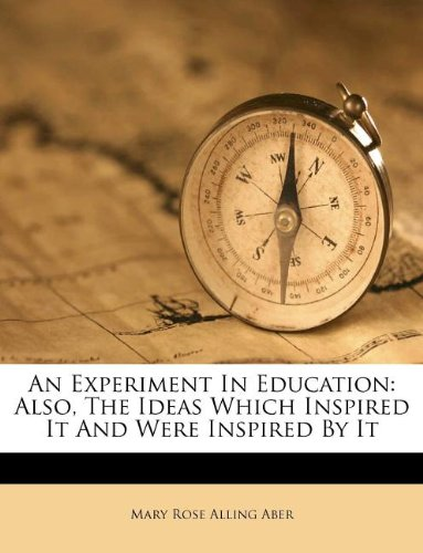 An Experiment In Education: Also, The Ideas Which Inspired It And Were Inspired By It