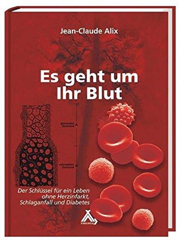 Es geht um Ihr Blut: Der Schl&uumlssel f&uumlr ein Leben ohne Herzinfarkt, Schlaganfall und Diabetes