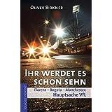 """Ihr werdet es schon sehn: Florenz, Bogota, Manchester - Hauptsache VfLvon """"Oliver Birkner"""""""