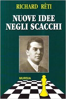 Nuove idee negli scacchi: Richard Réti: 9788842519256