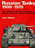 Russian Tanks, 1900-1970: The Complete Illustrated History of Soviet Armoured Theory and Design.