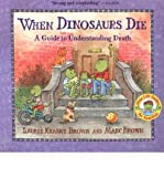 img - for [ WHEN DINOSAURS DIE: A GUIDE TO UNDERSTANDING DEATH ] BY Brown, Laurie Krasny ( Author ) Apr - 1998 [ Paperback ] book / textbook / text book