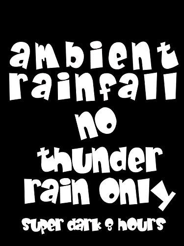 Ambient rainfall no thunder super dark 8 hours