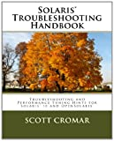 Solaris® Troubleshooting Handbook: Troubleshooting and Performance Tuning Hints for Solaris® 10 and OpenSolaris®