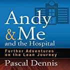 Andy & Me and the Hospital: Further Adventures on the Lean Journey Hörbuch von Pascal Dennis Gesprochen von: Steven Menasche