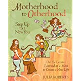 Motherhood to Otherhood: Step Up to a New You ~ Julia Roberts