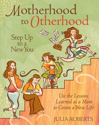 Motherhood to Otherhood: Step Up to a New You by Julia Roberts