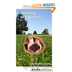 Free Kindle Book: Composting In a Nutshell, by Stephen Stone (Author), Genie Stone (Photographer). Publisher: Stephen Stone; 1 edition (August 28, 2012)