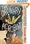 The Ordinary Acrobat: A Journey into...