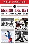 Behind the Net: 101 Incredible Hockey...
