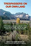 Trespassers on Our Own Land: Structured as an Oral History of the Juan P. Valdez Family and of the Land Grants of Northern New Mexico