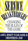 Service Breakthroughs: Changing the Rules of the Game (0029146755) by Heskett, James L.