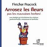 Arrosez les fleurs - pas les mauvaises herbes ! | Fletcher Peacock