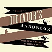 The Dictator's Handbook: Why Bad Behavior Is Almost Always Good Politics | [Bruce Bueno de Mesquita, Alastair Smith]