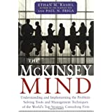 The McKinsey Mind - Understanding and Implementing the Problem-Solving Tools and Management Techniques of the World's Top Strategic Consulting Firmby Ethan M. Rasiel